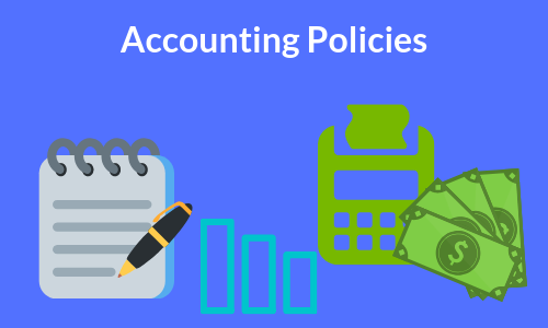 Accounting Policies: Meaning and Selection of Accounting