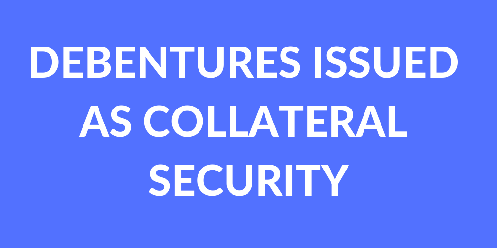 issue of debentures as collateral security
