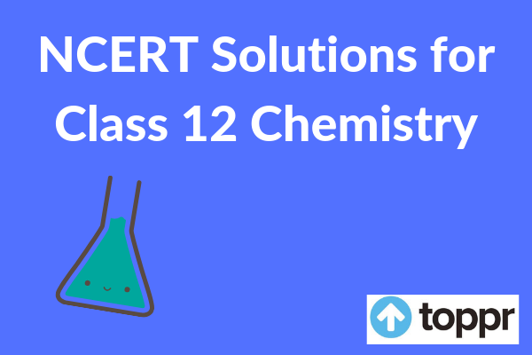 NCERT Solutions for Class 12 Chemistry - Free PDF Download