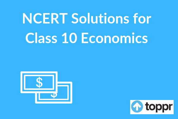 NCERT Solutions for Class 10 Economics - Free PDF Download