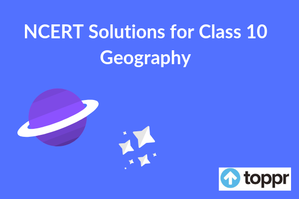 NCERT Solutions for Class 10 Geography | Free PDF Download