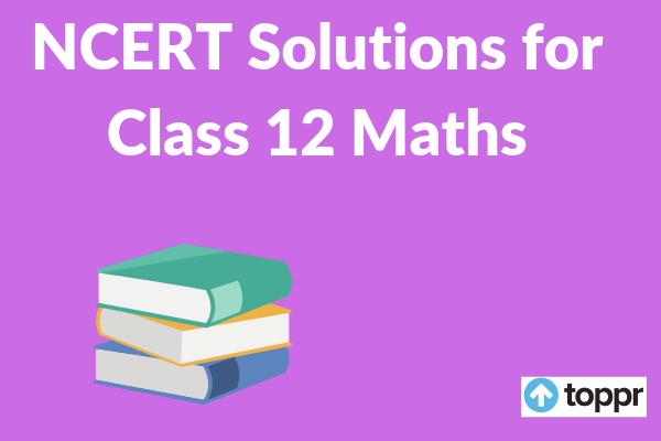NCERT Solutions for Class 12 Maths Free PDF Download Chapterwise