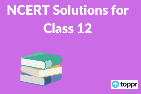 NCERT Solutions for Class 12 | Free PDF Download