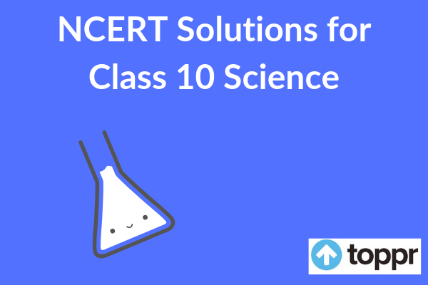 NCERT Solutions for Class 10 Science - PCB - Free PDF Download