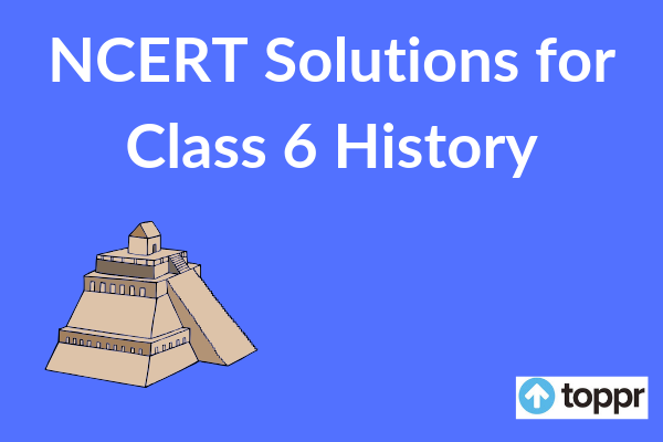 NCERT Solutions for Class 6 Social Science History