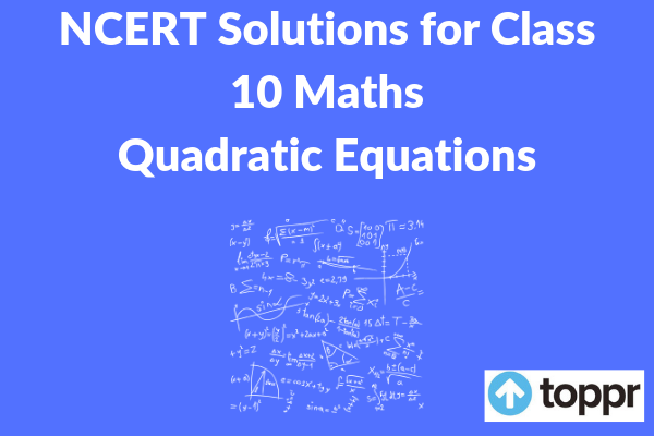 NCERT Solutions for Class 10 Maths Chapter 4 Free PDF Download