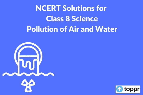 ncert solutions for class 8 science chapter 18
