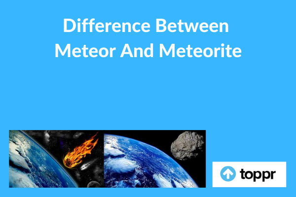 Difference between Meteor and Meteorite