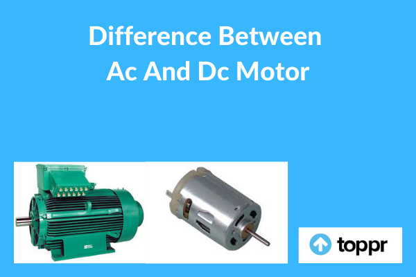 Difference between AC and DC Motor