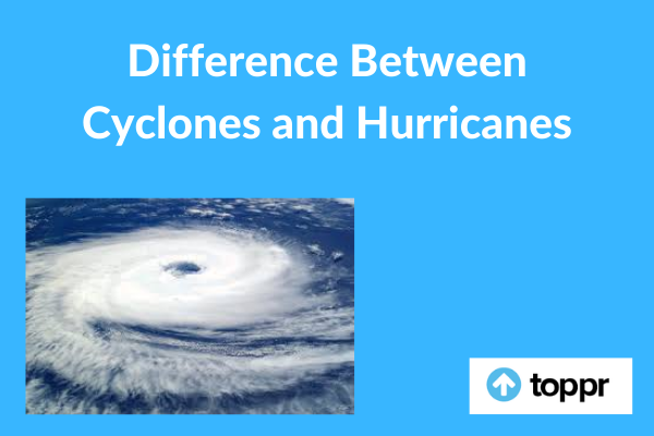 Difference between Cyclones and Hurricanes