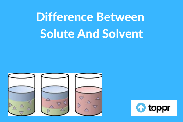 Difference between Solute and Solvent