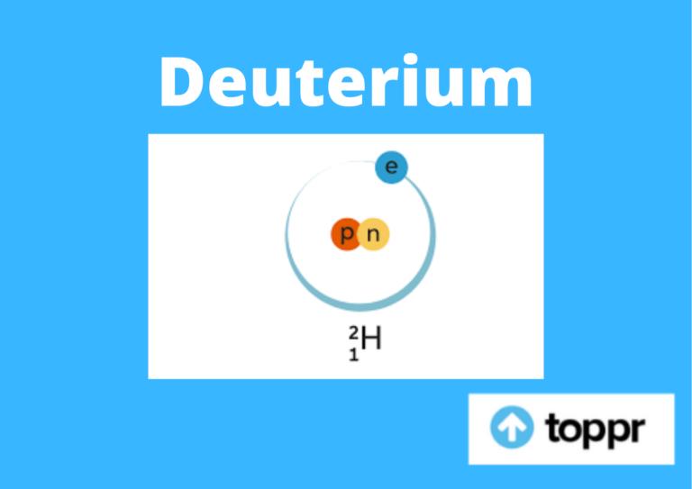 Deuterium | Definition, Uses, Extraction Mechanism, Types